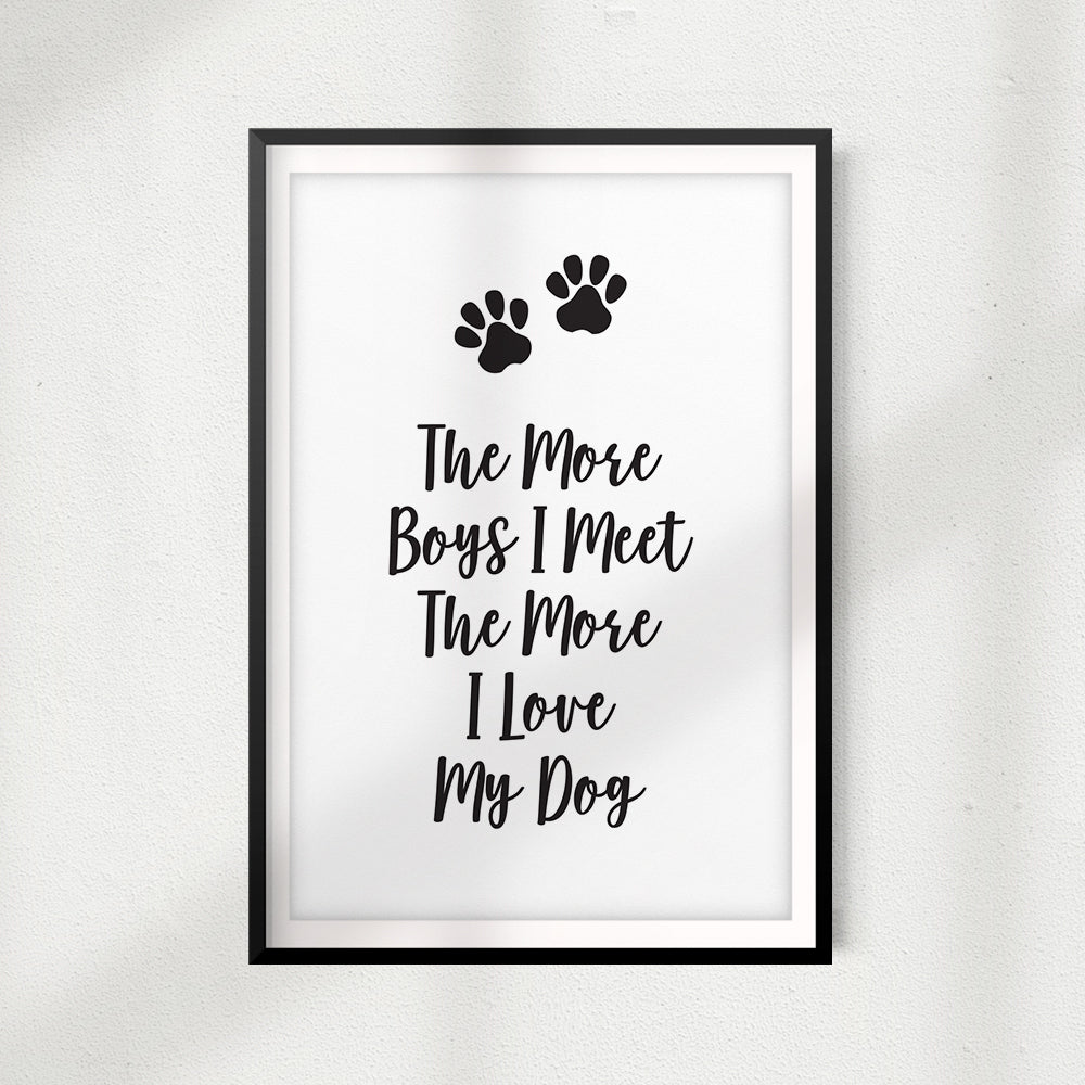 The More Boys I Meet The More I Love My Dog UNFRAMED Print Home Décor, Pet Wall Art - Gaucho Goods