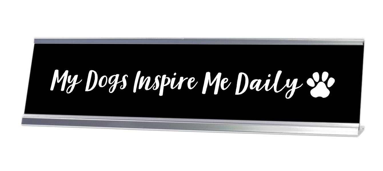 My Dogs Inspire Me Daily Desk Sign - Gaucho Goods