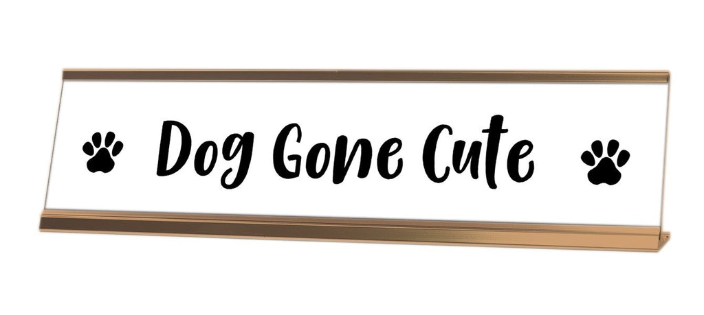 Dog Gone Cute Desk Sign - Gaucho Goods
