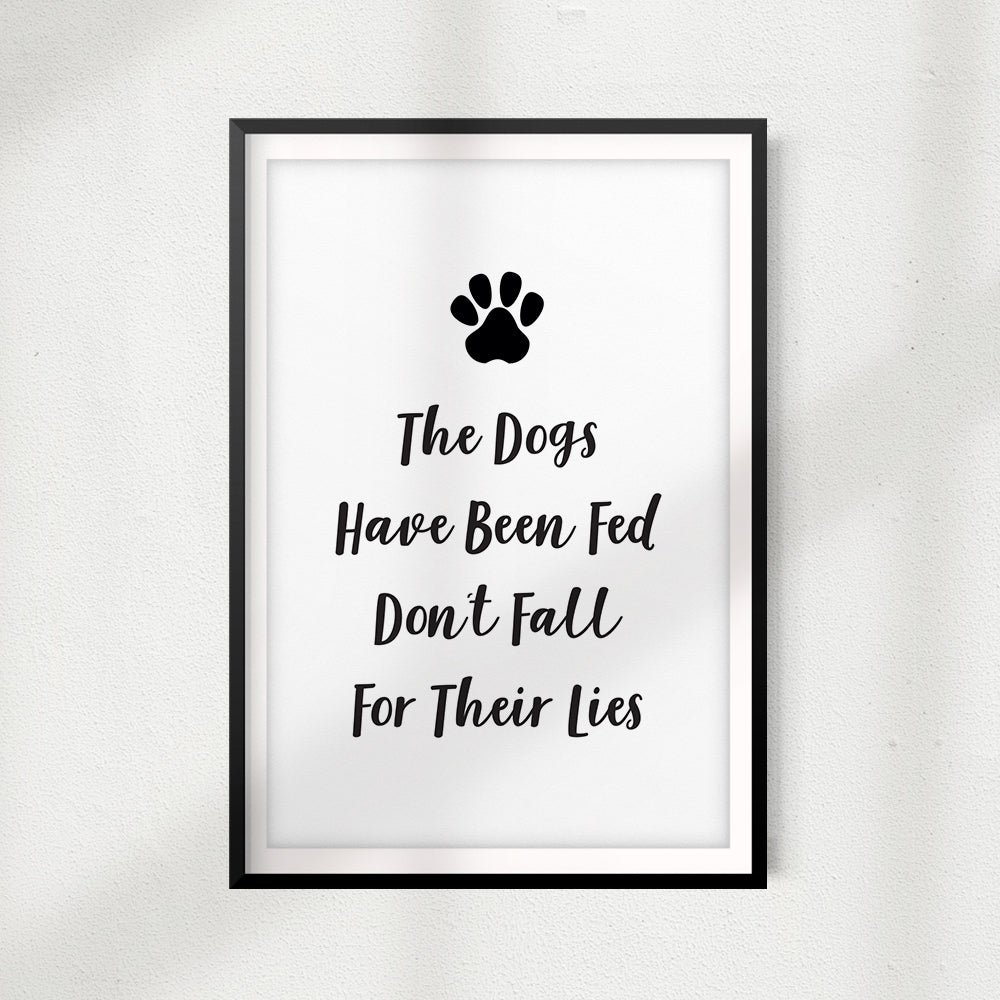 The Dogs Have Been Fed Don't Fall For Their Lies UNFRAMED Print Home Décor, Pet Wall Art - Gaucho Goods