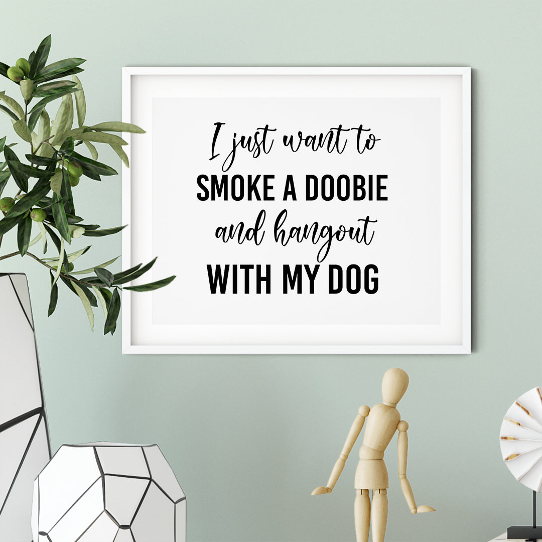I Just Want To Smoke A Doobie And Hang Out With My Dog UNFRAMED Print Pet Decor Wall Art