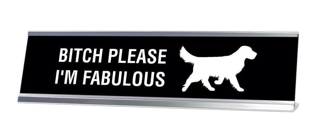 Bitch Please I'm Fabulous Desk Sign