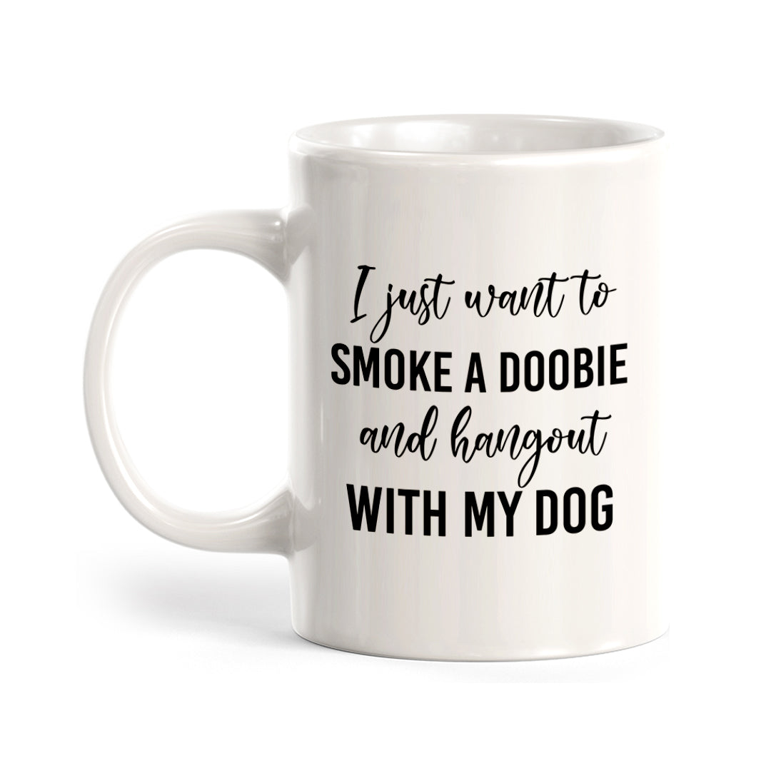 I Just Wanna Smoke A Dooby And Hang Out With My Dog Coffee Mug