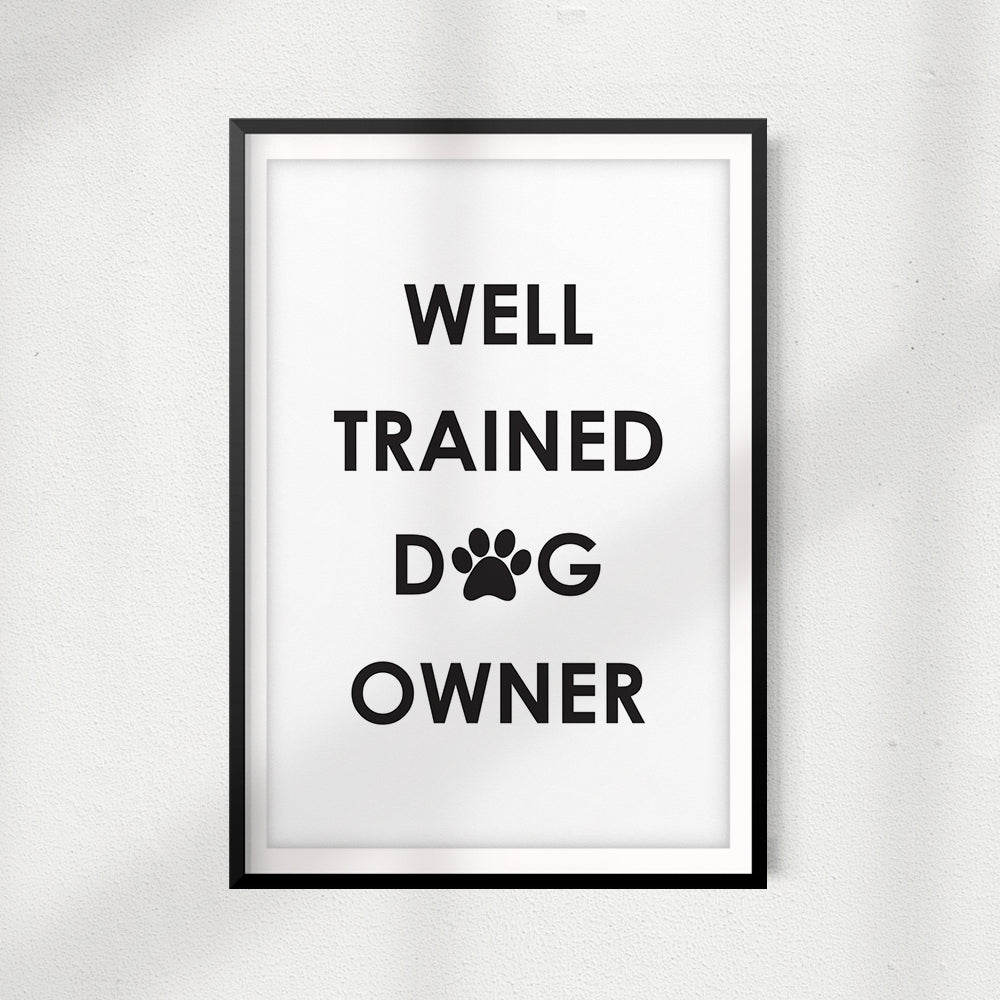 Well Trained Dog Owner UNFRAMED Print Home Décor, Pet Wall Art - Gaucho Goods