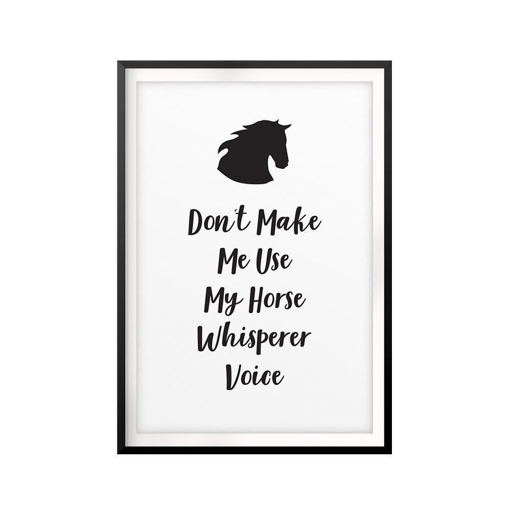 Don't Make Me Use My Horse Whisperer Voice UNFRAMED Print Horse Lover Wall Art