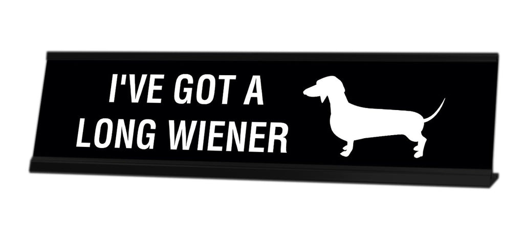 I've Got A Long Wiener Desk Sign