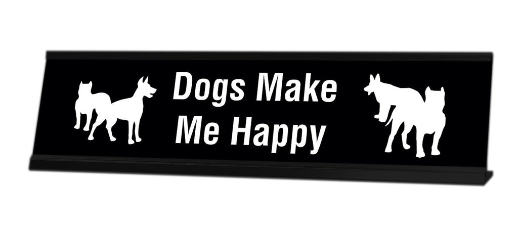 Dogs Make Me Happy Desk Sign - Gaucho Goods