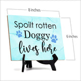 "Spoilt rotten doggy lives here Table or Counter Sign with Easel Stand, 6"" x 8"""