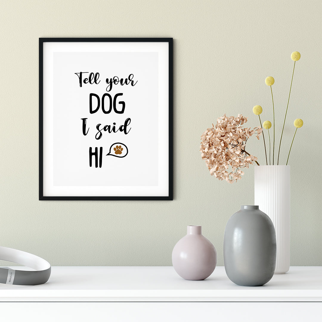Tell Your Dog I Said Hi UNFRAMED Print Pet Lover Wall Art