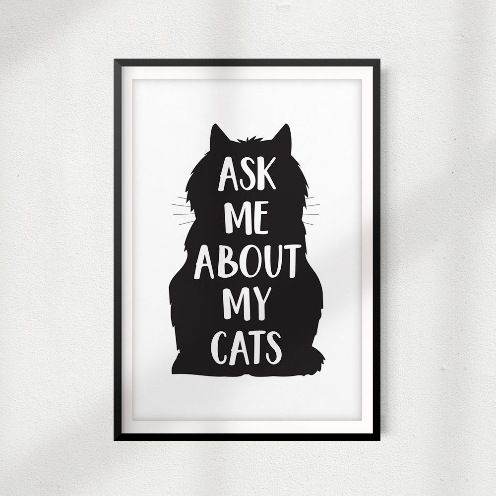 Ask Me About My Cats V2 UNFRAMED Print Home Décor, Pet Wall Art - Gaucho Goods
