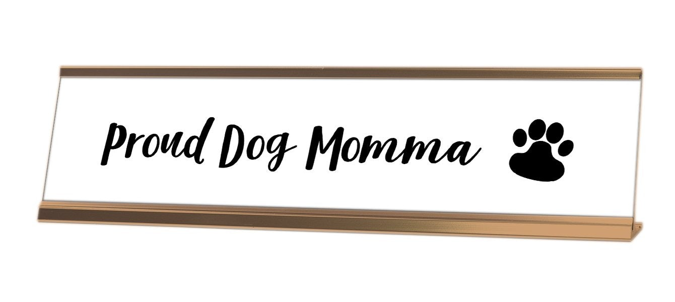 Proud Dog Momma Desk Sign - Gaucho Goods