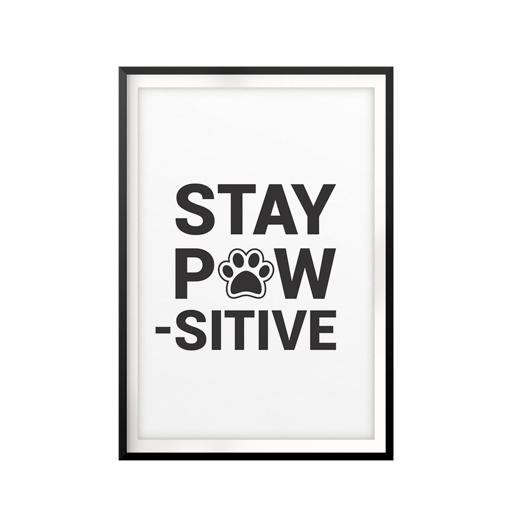 Stay Paw-Sitive UNFRAMED Print Pet Decor Wall Art