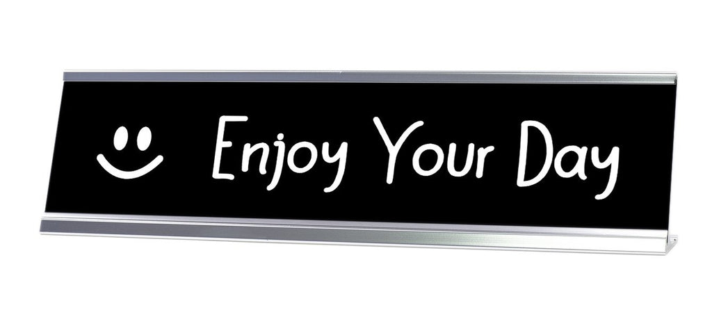 Enjoy Your Day Desk Sign