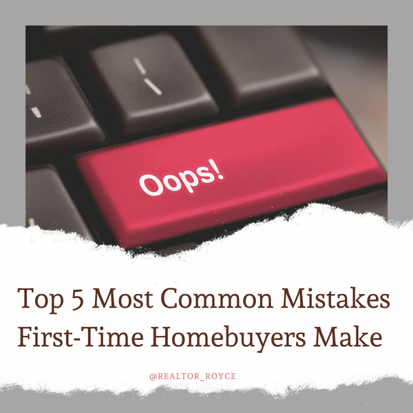 Top 5 Most Common Mistakes First-time Homebuyers Make