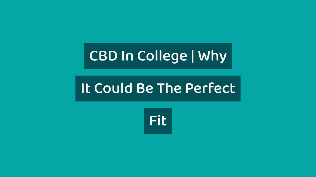 CBD In College and why it could be the perfect fit