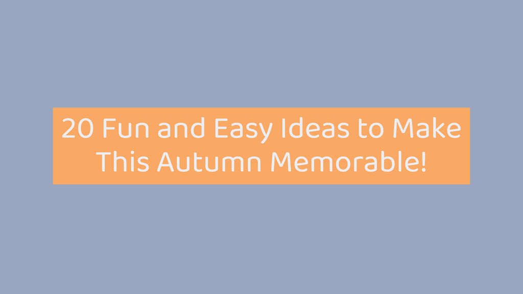 Making The Most of This Autumn | 20 Fun and Easy Fall Activities