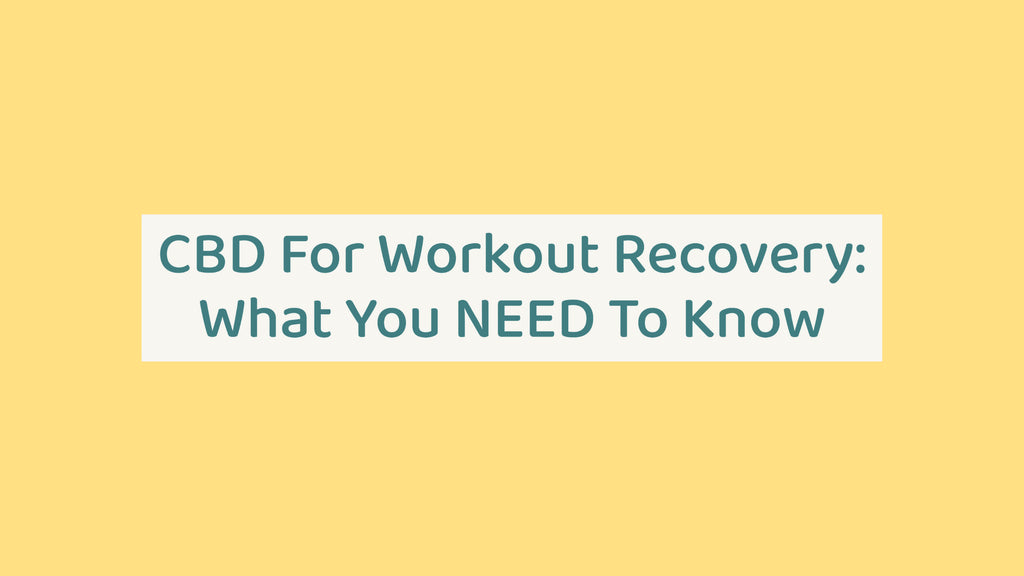 CBD For Workout Recovery: What You Need To Know