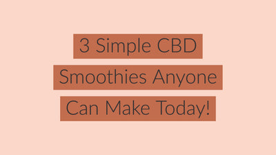 3 Simple CBD Smoothie Recipes Anyone Can Make Today