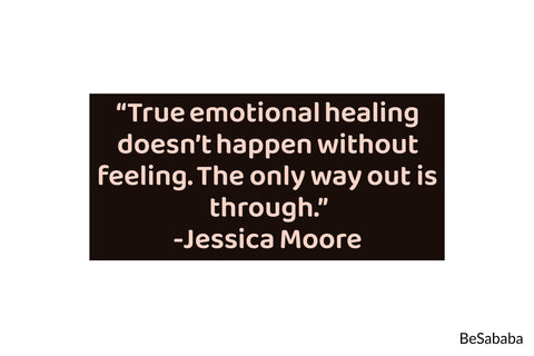 """True emotional healing doesn't happen without feeling. The only way out is through.""- Jessica Moore"