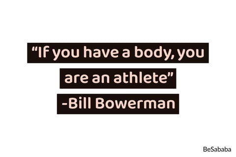 """If you have a body, you are an athlete"" - Bill Bowerman"