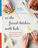 In the French Kitchen with Kids: Easy, Everyday Dishes for the Whole Family