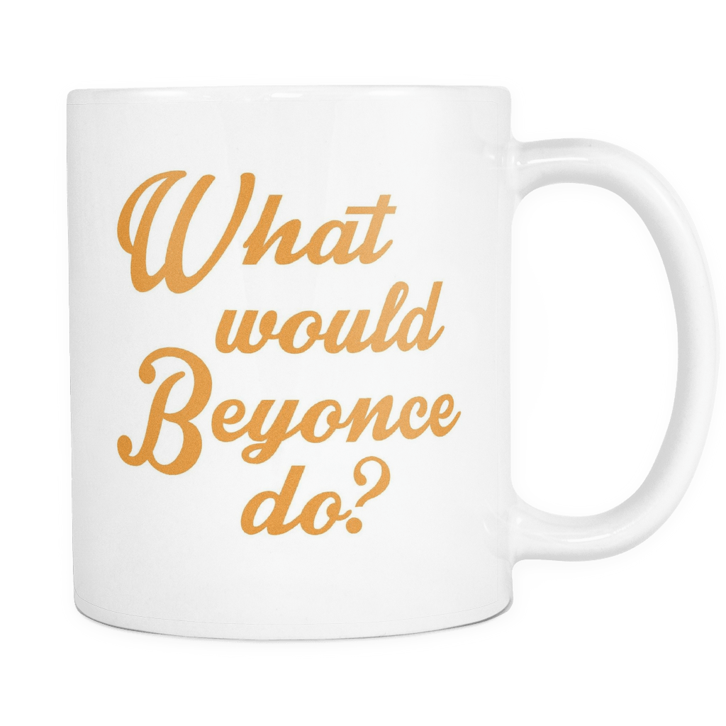 What Would Beyonce Do? - 11oz