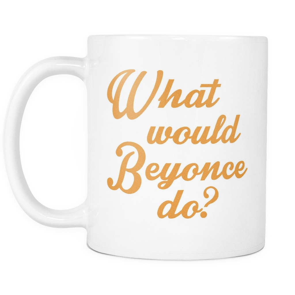 What Would Beyonce Do? Mug