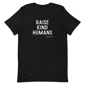 Raise Kind Humans Graphic T-Shirt, Short-Sleeve Unisex T-Shirt