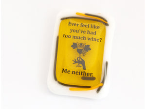 "Magnet ""Ever feel like you've had too much wine? Me neither."""