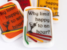 "Load image into Gallery viewer, Magnet ""Why limit happy to an hour?"""
