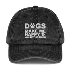 Dogs Make Me Happy You Not So Much Hat