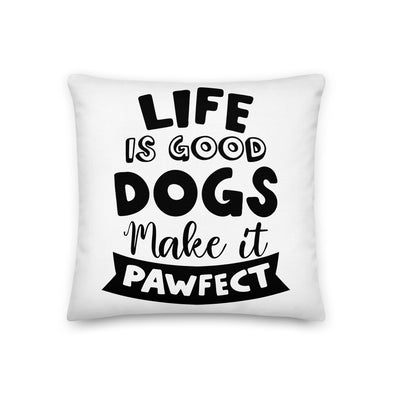 Life is Good Dogs Make it Pawfect Premium Pillow