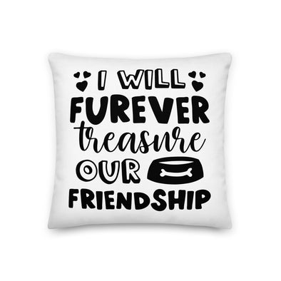 I Will Furever Treasure Our Friendship Premium Pillow