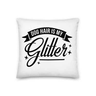 Dog Hair is My Glitter Premium Pillow