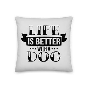 Life is Better with A Dog Premium Pillow