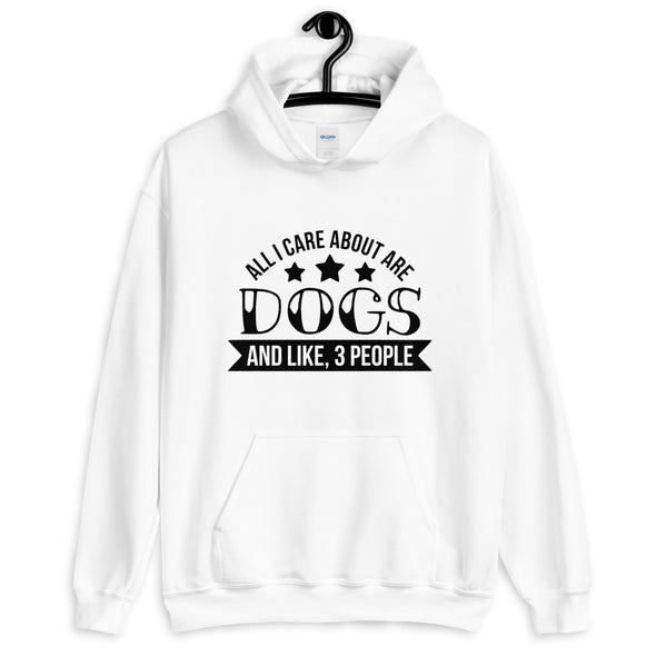 All I Care About are Dogs And Like 3 People Hoodie