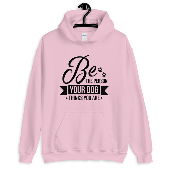 Be the Person Your Dog Thinks You Are Hoodie