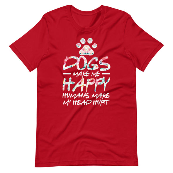 Dogs Make Me Happy Humans Make My Head Unisex T-Shirt