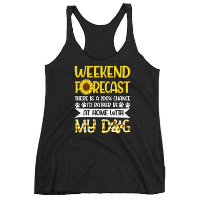 Weekend Forecast I'd Rather Be At Home with My Dog Racerback Tank