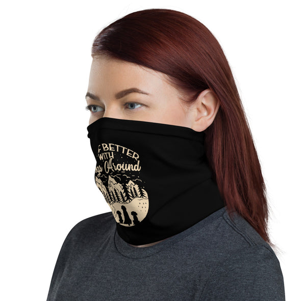 Life if Better with Dogs Around Face Mask & Neck Gaiter