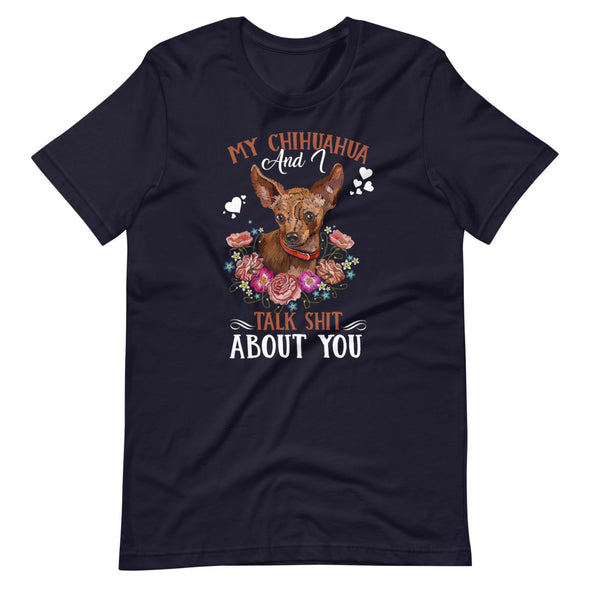 My Chihuahua and I Talk Shit About You Unisex T-Shirt