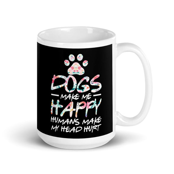 Dogs Make Me Happy Humans Make My Head Hurt Coffee Mug