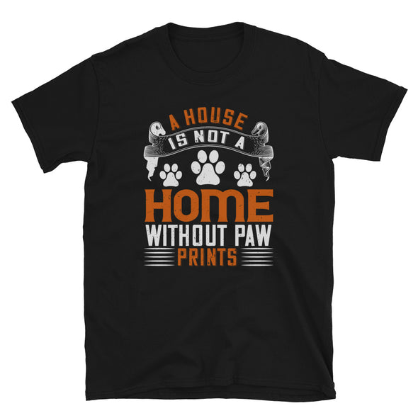 A House is not a Home Without Paw Prints Unisex T-Shirt