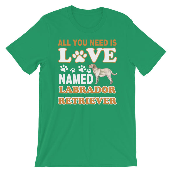 All You Need is Love Named Labrador Retriever Unisex T-Shirt