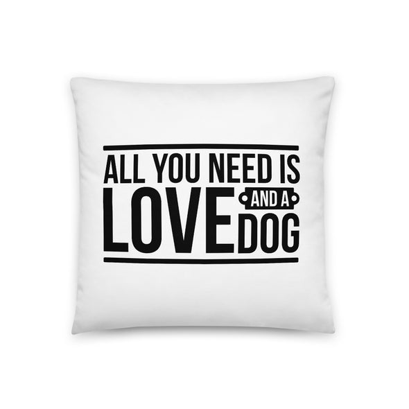 All You Need is Love and a Dog Basic Pillow