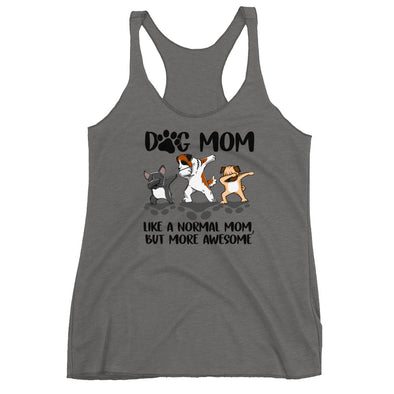 Dog Mom Like a Normal Mom, But More Awesome Racerback Tank