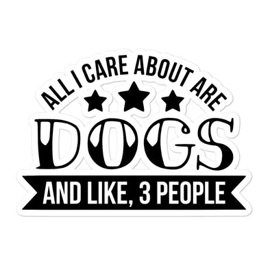 All I Care About are Dogs And Like 3 People Premium Sticker