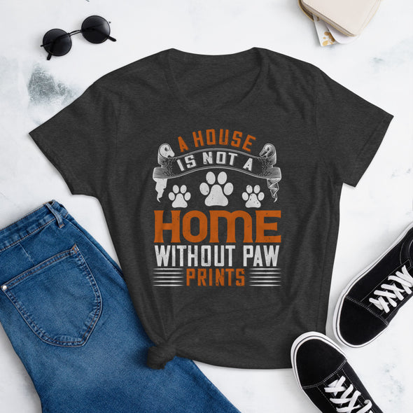 A House is not a Home Without Paw Prints T-Shirt