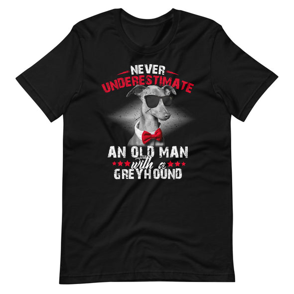 Never Underestimate an Old Man With a Greyhound Unisex T-Shirt