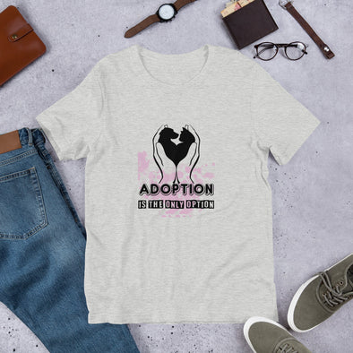 Adoption is the Only Option Unisex T-Shirt